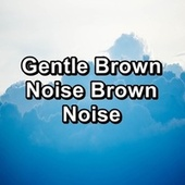 Gentle Brown Noise Brown Noise by White Noise Meditation (1)
