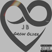 Grow Older by JB