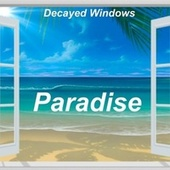 Paradise by Decayed Windows