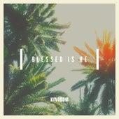 Blessed Is He von Kingdom