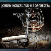 Smoke Gets in Your Eyes (Remastered) by Johnny Hodges and His Orchestra