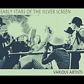 Early Stars of the Silver Screen (Remastered) by Various Artists
