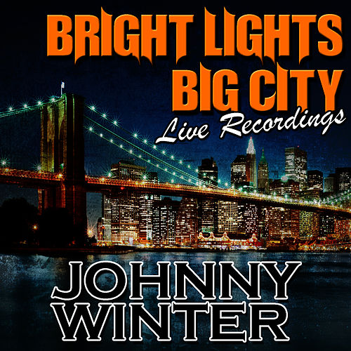Bright Lights Big City: Live Recordings by Johnny Winter