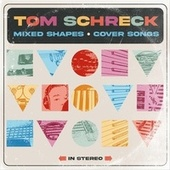 Mixed Shapes (Cover Songs) by Tom Schreck