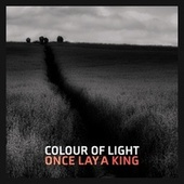 Once Lay a King fra Colour of Light
