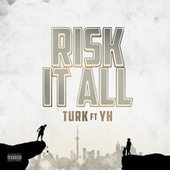 Risk It ALL (feat. Yh) by Turk