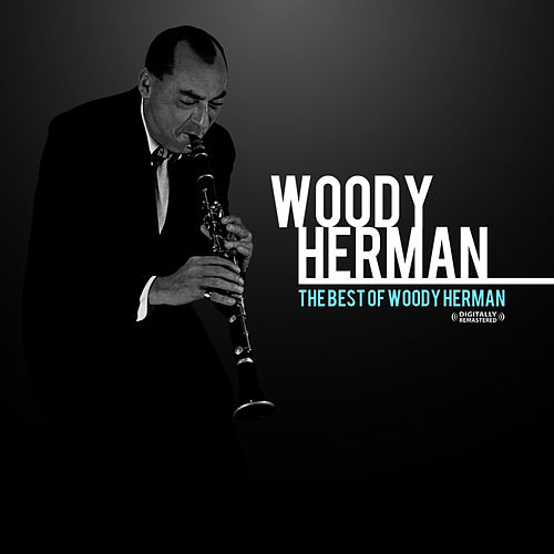 The Best Of Woody Herman (Remastered) by Woody Herman