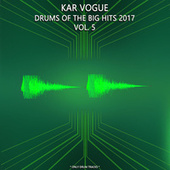 Drums Of The Big Hits 2017 Vol. 5 (Special Only Drum Versions) by Kar Vogue