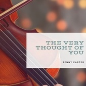 The Very Thought of You von Benny Carter