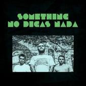 Something von No Digas Nada