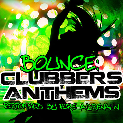 Bounce: Clubbers Anthems by Pure Adrenalin