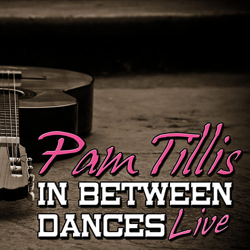 In Between Dances: Live by Pam Tillis