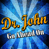 Go Ahead On by Dr. John