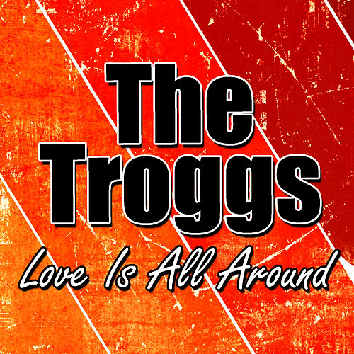 Love Is All Around by The Troggs