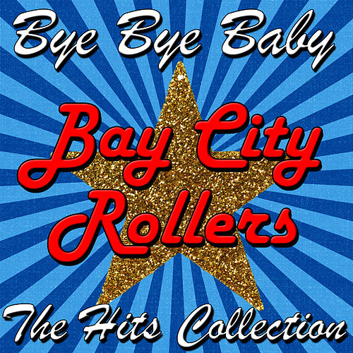 Bye Bye Baby: The Hits Collection by Bay City Rollers