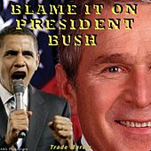 Blame It On President Bush by Trade Martin