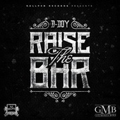 Raise the Bar by D Boy