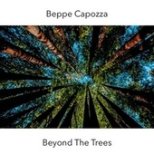 Beyond The Trees by Beppe Capozza