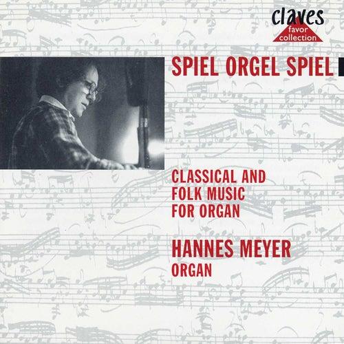 Spiel Orgel Spiel : Classical and Folk Music for Organ by Hannes Meyer