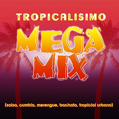 Tropicalisimo Mega Mix by Various Artists