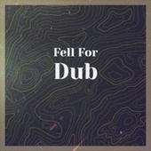 Fell For Dub by Jackie Mittoo, The Uniques, The Royals, Byron Lee, The Paragons, The Gaylads, John Holt, Bob Marley
