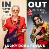 In With the Old out With the New by Lucky Doug Fergus