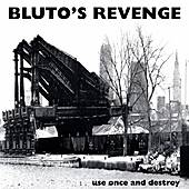 Use Once and Destroy by Bluto's Revenge