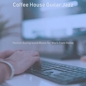 Modish Background Music for Work from Home by Coffee House Guitar Jazz