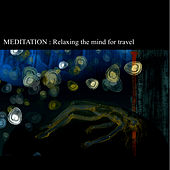 Meditation: Relaxing the Mind for Travel by Various Artists