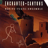 Enchanted Canyons by Native Flute Ensemble