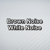 Brown Noise White Noise by White Noise Pink Noise