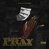 Pray (Deluxe Version) by Spade Hustles