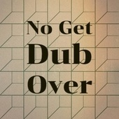 No Get Dub Over by Byron Lee, Bob Marley, The Gaylads, Delroy Wilson, The Royals, The Uniques, Jackie Mittoo