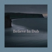 Believe In Dub by Delroy Wilson, John Holt, Bob Marley, The Gaylads, Jackie Mittoo