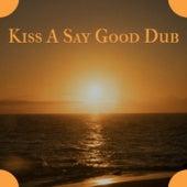 Kiss a Say Good Dub by John Holt, Bob Marley, Derrick Morgan, The Gaylads, The Uniques