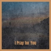 I Pray for You by Derrick Morgan, Bob Marley, Delroy Wilson, The Uniques, The Gaylads, Jackie Mittoo, Derrick Morgan
