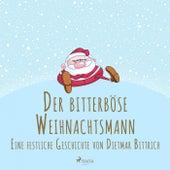 Der bitterböse Weihnachtsmann. Eine festliche Geschichte von Dietmar Bittrich