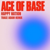 Happy Nation (Trace Adam Remix) by Ace Of Base