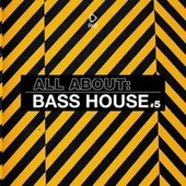 All About: Bass House, Vol. 5 von Various Artists