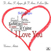 Ti Amo, S'Agapo, Je T'Aime, I Love You by Various Artists