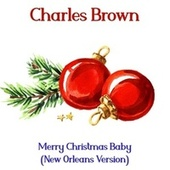 Merry Christmas Baby (New Orleans Version) von Charles Brown