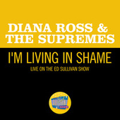 I'm Livin' In Shame (Live On The Ed Sullivan Show, January 5, 1969) von The Supremes