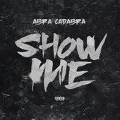Show Me by Abra cadabra