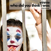 Vinnie / Who Did You Think I Was von Shfunk!