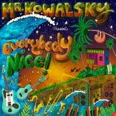 Everybody Nice! by Mr. Kowalsky