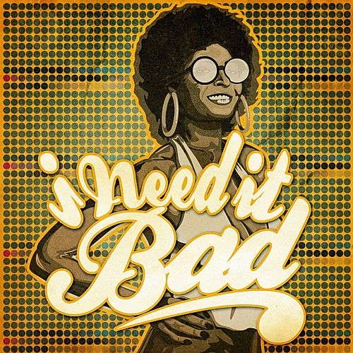I Need It Bad by Various Artists
