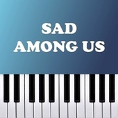 Sad Among Us (Piano Version) by Dario D'Aversa
