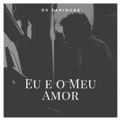 Eu e o Meu Amor by Os Cariocas