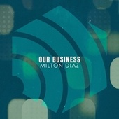 Our Business by Milton Diaz