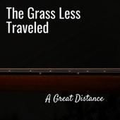 A Great Distance by The Grass Less Traveled